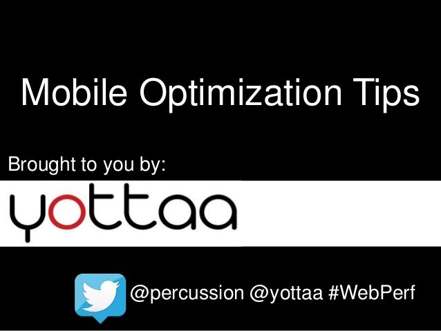 Mobile Optimization Tips Brought to you by:  @percussion @yottaa #WebPerf