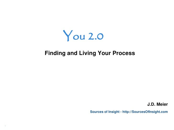 You 2.0     Finding and Living Your Process                                                           J.D. Meier          ...