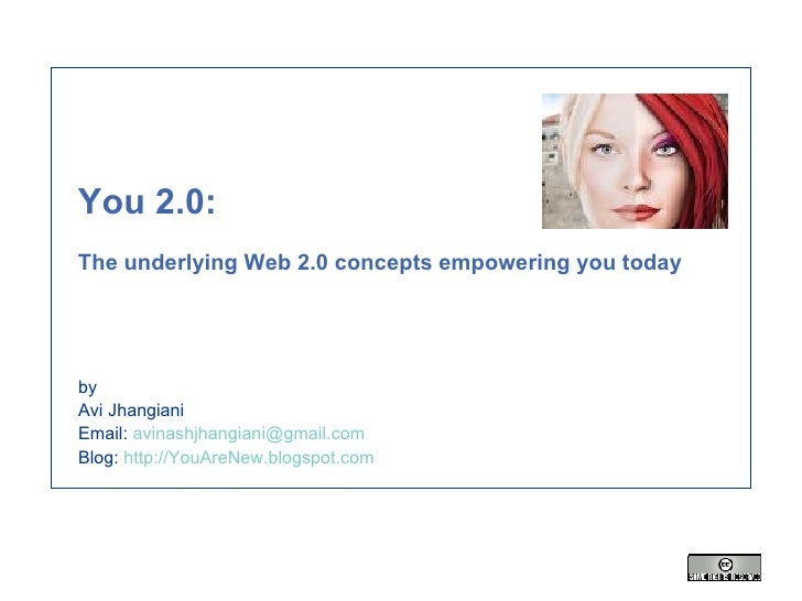 You 2.0:   The underlying Web 2.0 concepts empowering you today by Avi Jhangiani Email:  [email_address] Blog:  http://You...