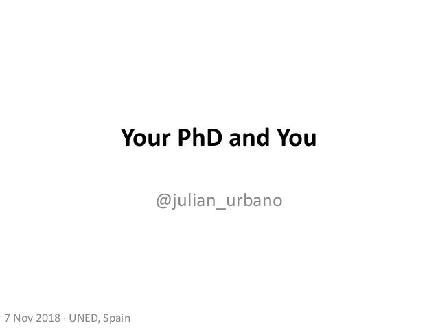 Your PhD and You @julian_urbano 7 Nov 2018 · UNED, Spain