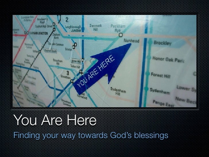 You Are Here Finding your way towards God's blessings