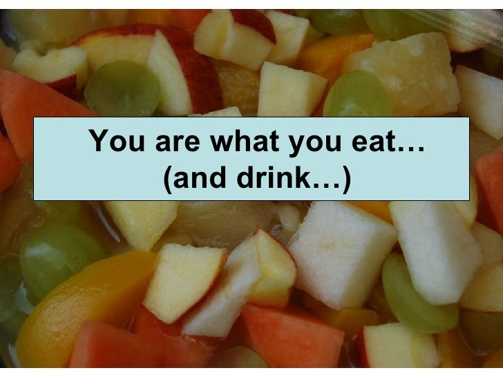 You are what you eat… (and drink…)