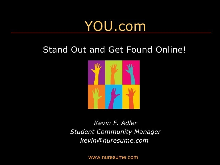 YOU.com Stand Out and Get Found Online! Kevin F. Adler Student Community Manager kevin@nuresume.com
