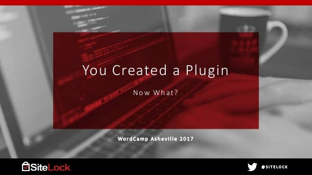 @ S I T E L O C K@ S I T E L O C K You Created a Plugin Now What? Wo r d C a m p A s h e v i l l e 2 0 1 7
