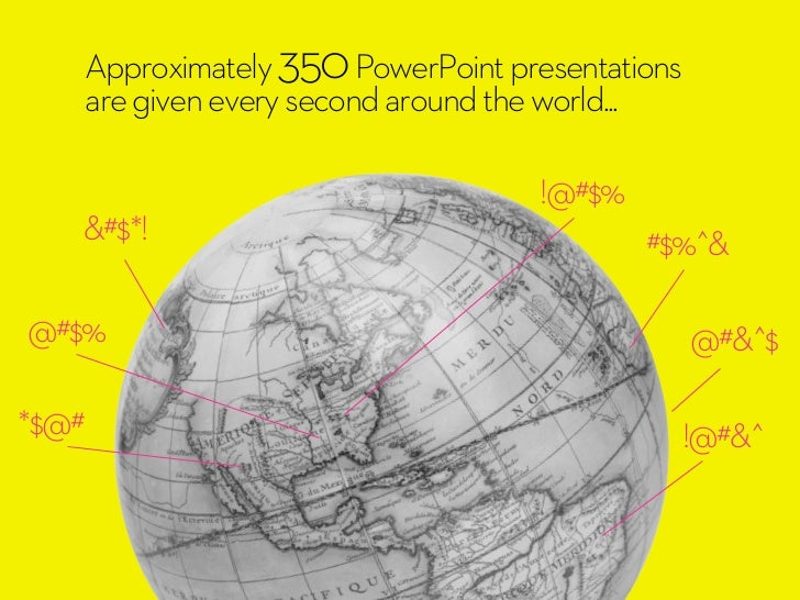 Approximately 350 PowerPoint presentations   are given every second around the world...                                  !...