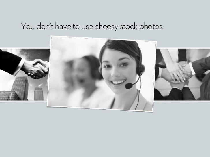 You don't have to use cheesy stock photos.