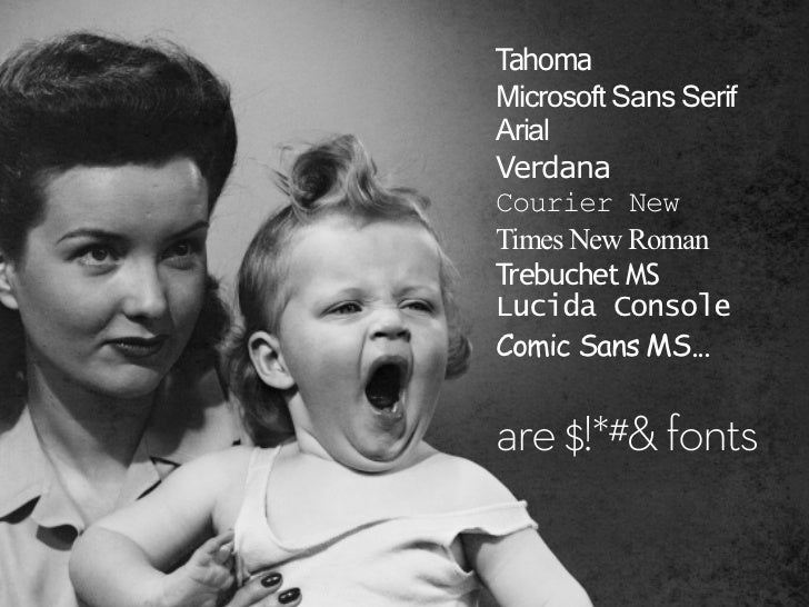 TahomaMicrosoft Sans SerifArialVerdanaCourier NewTimes New RomanTrebuchet MSLucida ConsoleComic Sans MS...are $!*#& fonts