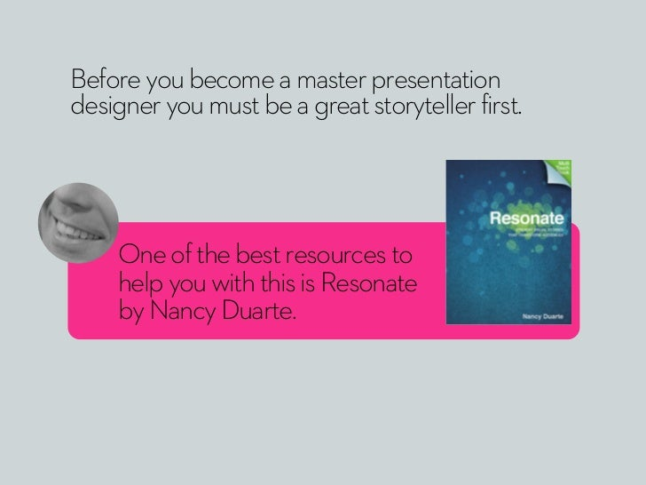 Before you become a master presentationdesigner you must be a great storyteller first.    One of the best resources to    ...