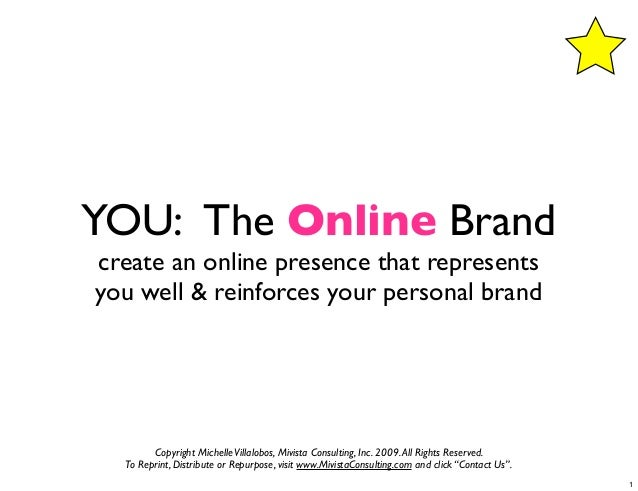 YOU: The Online Brandcreate an online presence that representsyou well & reinforces your personal brand        Copyright M...