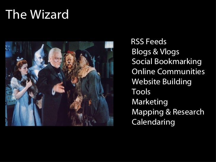 The Wizard RSS Feeds Blogs & Vlogs Social Bookmarking Online Communities Website Building Tools Marketing Mapping & Resear...