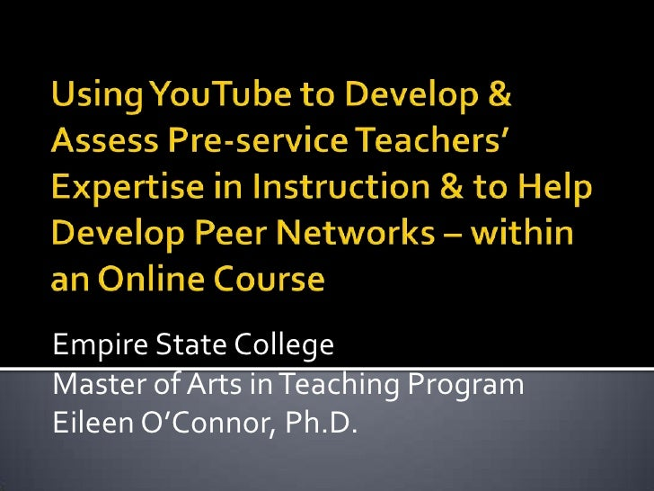 Using YouTube to Develop & Assess Pre-service Teachers' Expertise in Instruction & to Help Develop Peer Networks – within ...