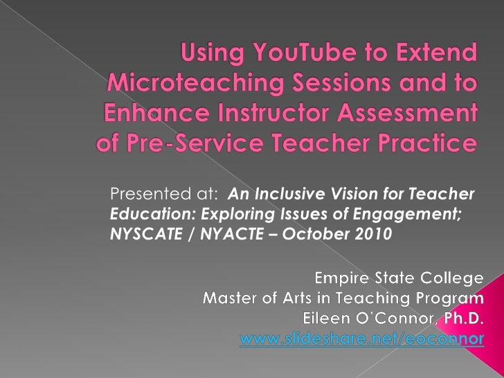 Using YouTube to Extend Microteaching Sessions and to Enhance Instructor Assessment of Pre-Service Teacher Practice <br />...