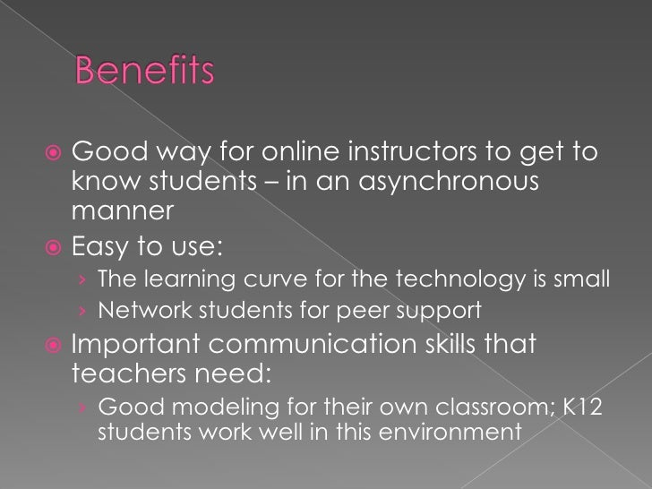 Benefits<br />Good way for online instructors to get to know students – in an asynchronous manner<br />Easy to use: <br /...