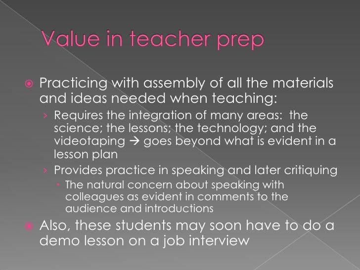 Value in teacher prep <br />Practicing with assembly of all the materials and ideas needed when teaching:<br />Requires th...