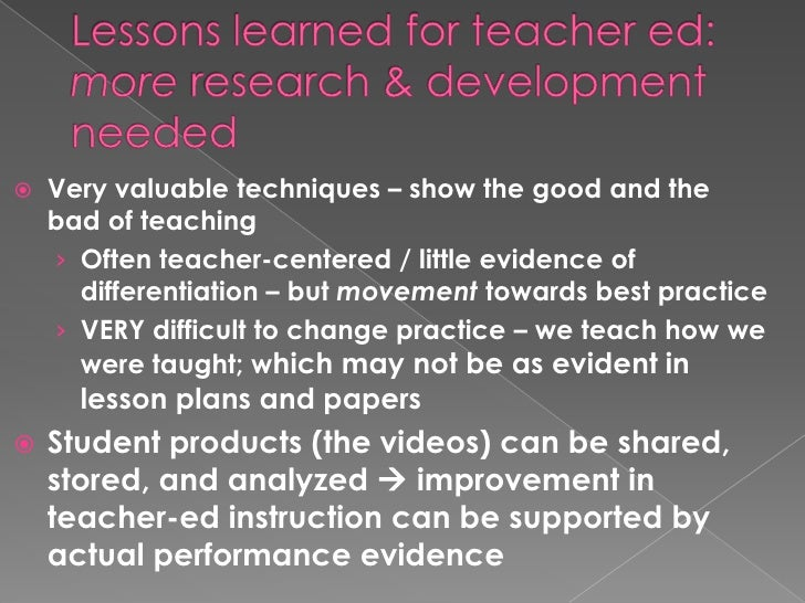 Lessons learned for teacher ed:   more research & development needed <br />Very valuable techniques – show the good and th...