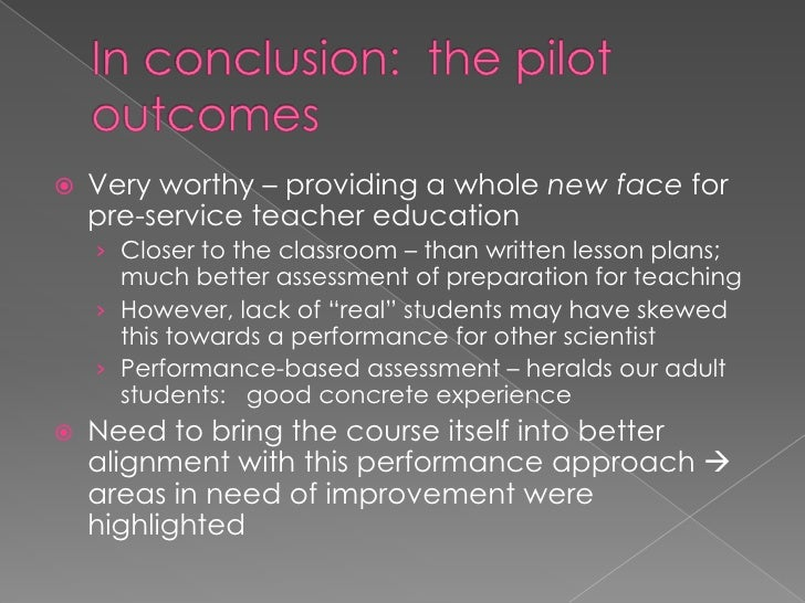 In conclusion:  the pilot outcomes<br />Very worthy – providing a whole new face for pre-service teacher education <br />C...