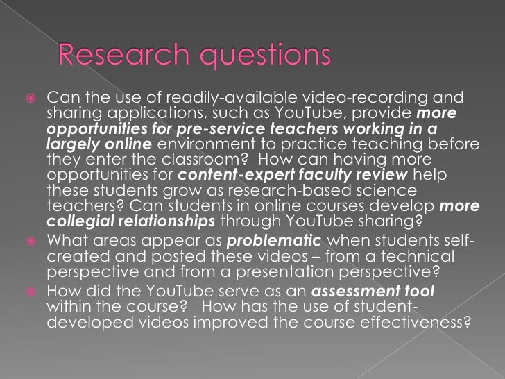 Research questions<br />Can the use of readily-available video-recording and sharing applications, such as YouTube, provid...