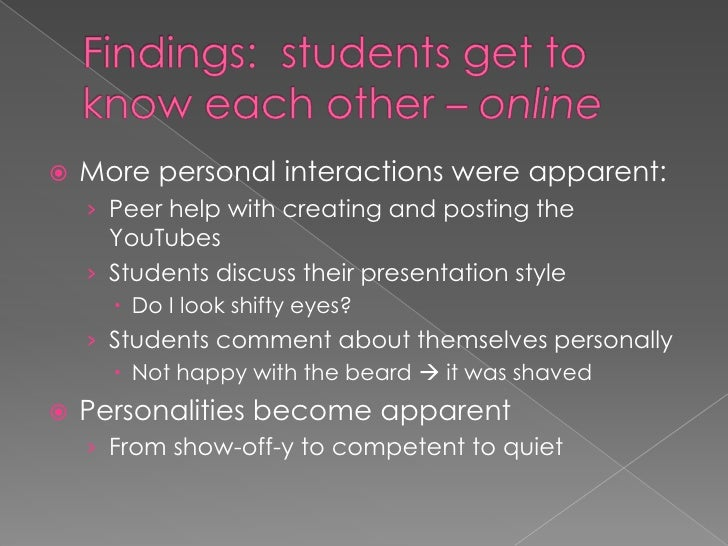 Findings:  students get to know each other – online <br />More personal interactions were apparent: <br />Peer help with c...