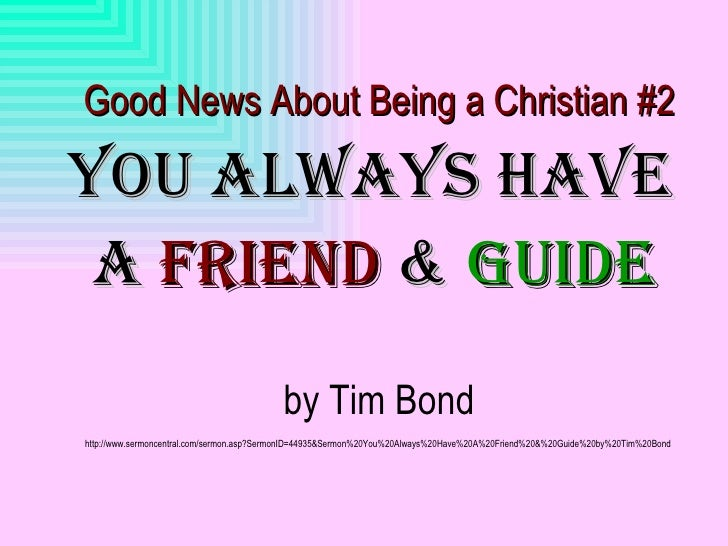 Good News About Being a Christian #2 You AlwAYs HAve  A Friend & Guide                                           by Tim Bo...