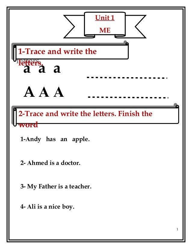 a a a A A A 1-Andy has an apple. 2- Ahmed is a doctor. 3- My Father is a teacher. 4- Ali is a nice boy. 1 Unit 1 ME 1-Trac...