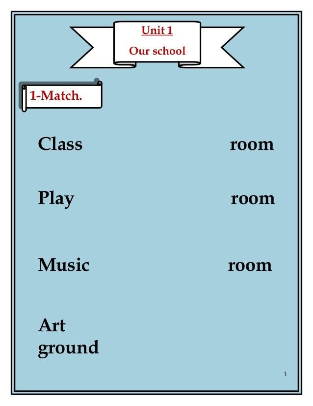 Class room Play room Music room Art ground 1 Unit 1 Our school 1-Match.1-Match.