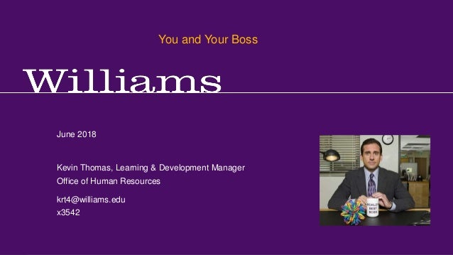You and Your Boss Kevin R.Thomas, Manager, Learning & Development · Office of Human Resources · krt4@williams.edu · 413-59...