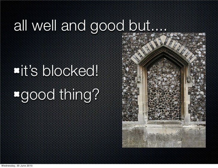 all well and good but....                it's blocked!               good thing?    Wednesday, 30 June 2010