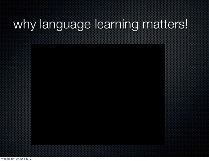 why language learning matters!     Wednesday, 30 June 2010
