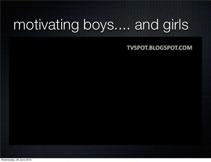 motivating boys.... and girls     Wednesday, 30 June 2010