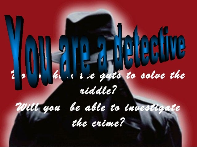 Do you have the guts to solve the            riddle? Will you be able to investigate          the crime?