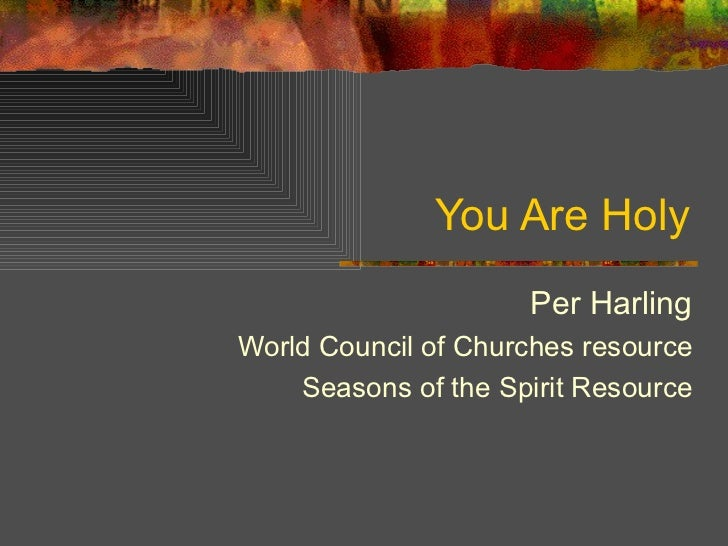 You Are Holy Per Harling World Council of Churches resource Seasons of the Spirit Resource