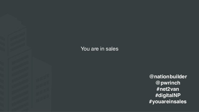 You are in sales @nationbuilder @pwrinch #net2van #digitalNP #youareinsales