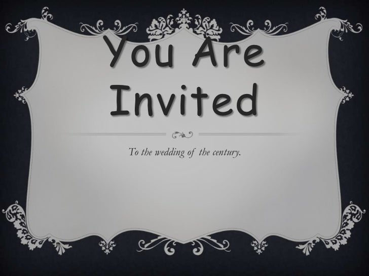 You Are Invited<br />To the wedding of the century.<br />