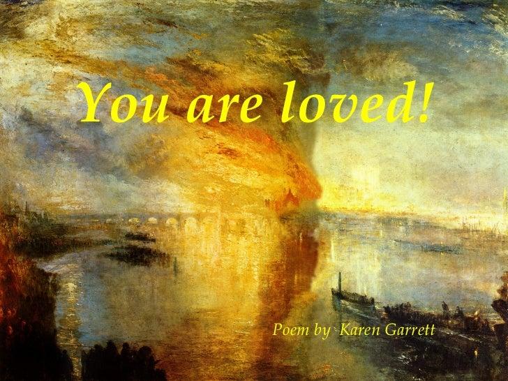 Poem by   Karen Garrett You are loved!