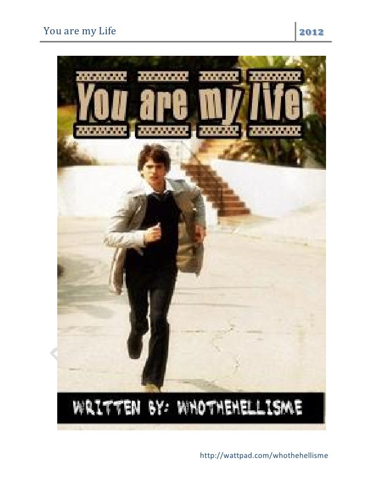 You are my Life                            2012                  http://wattpad.com/whothehellisme