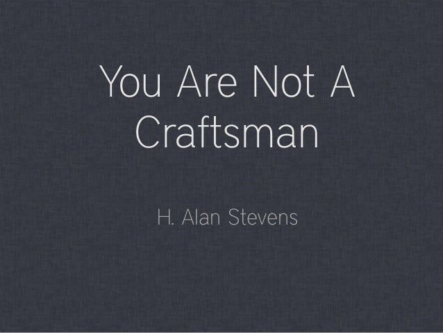 You Are Not A Craftsman H. Alan Stevens