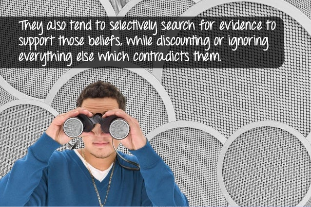Confirmation bias tells us that we don't perceive circumstances objectively -