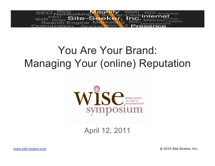 You Are Your Brand:      Managing Your (online) Reputation                      April 12, 2011www.site-seeker.com         ...