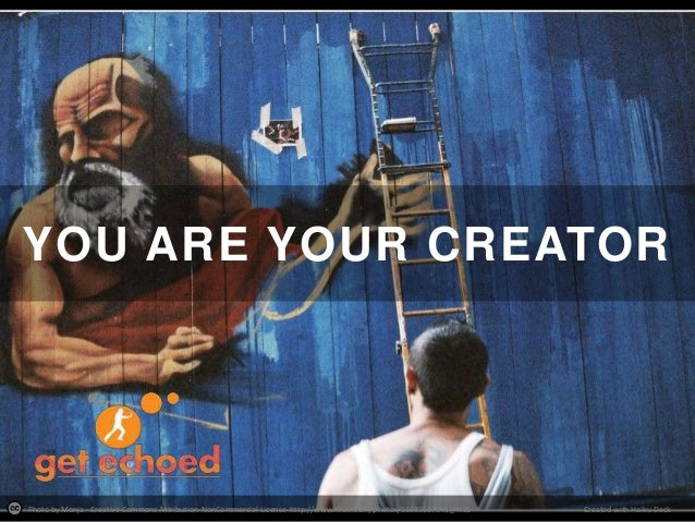 YOU ARE YOUR CREATOR  Photo by Monja - Creative Commons Attribution-NonCommercial License http://www.flickr.com/photos/510...