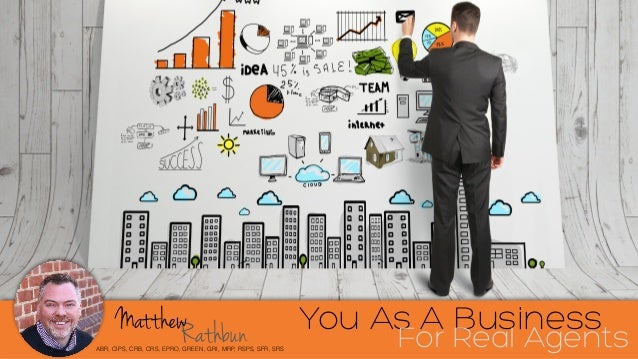 RathbunMatthew ABR, CIPS, CRB, CRS, EPRO, GREEN, GRI, MRP, RSPS, SFR, SRS You As A Business For Real Agents