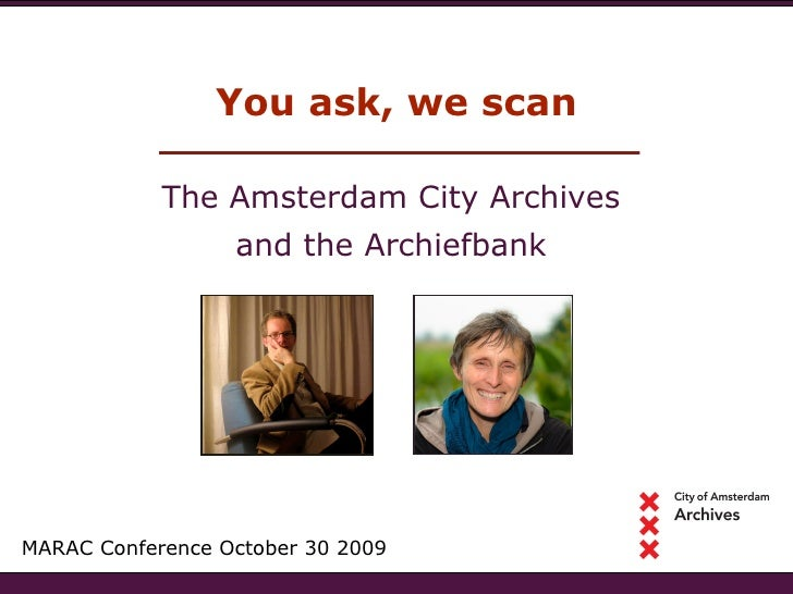You ask, we scan MARAC Conference October 30 2009 The Amsterdam City Archives  and the Archiefbank