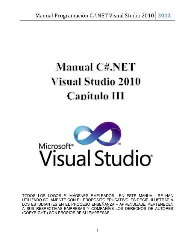 Manual Programación C#.NET Visual Studio 2010 2012  TODOS LOS LOGOS E IMÁGENES EMPLEADOS EN ESTE MANUAL, SE HAN UTILIZADO ...