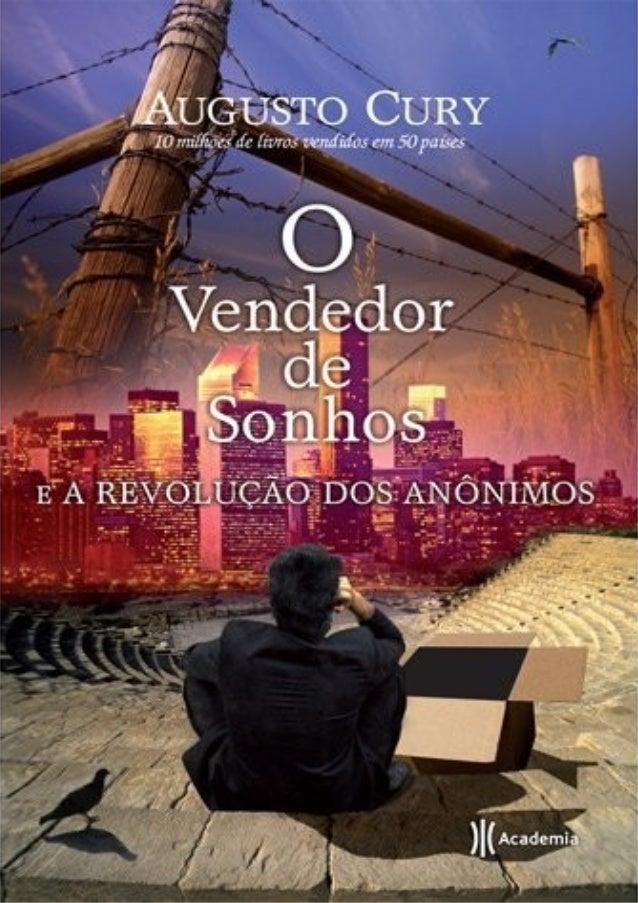 O VENDEDOR DE SONHOS A REVOLUÇÃO DOS ANÔNIMOS Augusto Cury Arquivo Xerox, Editado o melhor possível.
