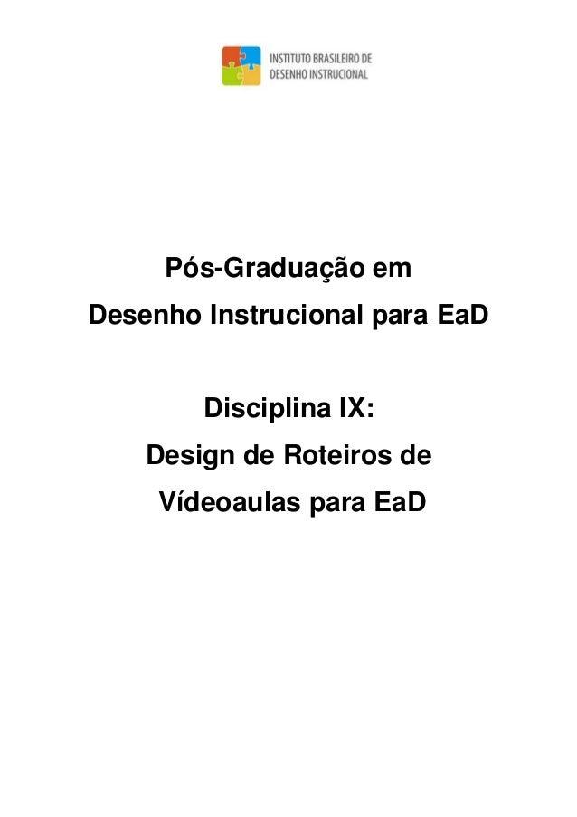 Pós-Graduação em Desenho Instrucional para EaD Disciplina IX: Design de Roteiros de Vídeoaulas para EaD