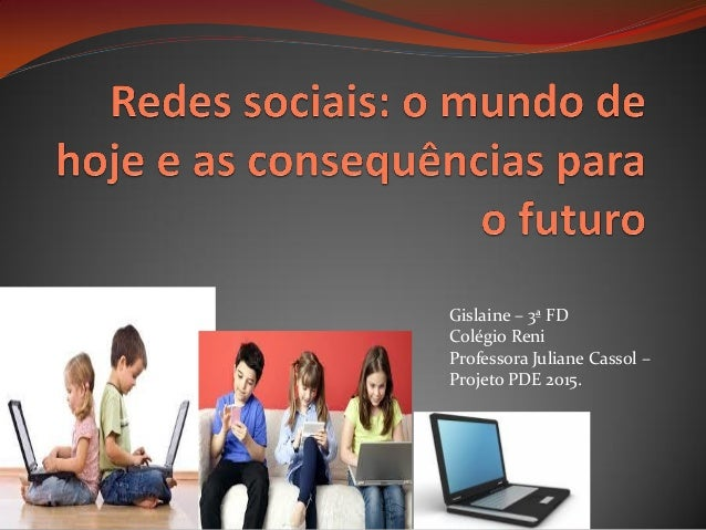 Gislaine – 3ª FD Colégio Reni Professora Juliane Cassol – Projeto PDE 2015.