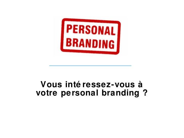 Vous intéressez-vous à votre personal branding ?