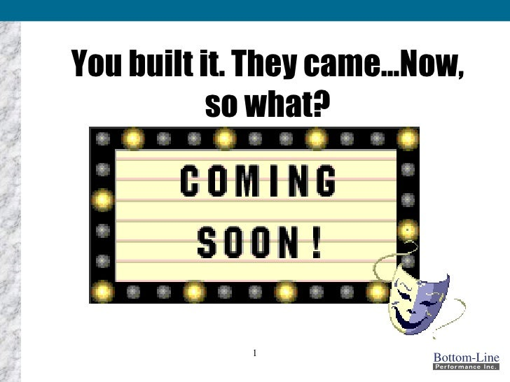 You built it. They came…Now, so what?