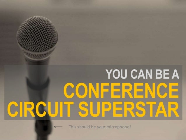 YOU CAN BE A CIRCUIT SUPERSTAR CONFERENCE This should be your microphone!