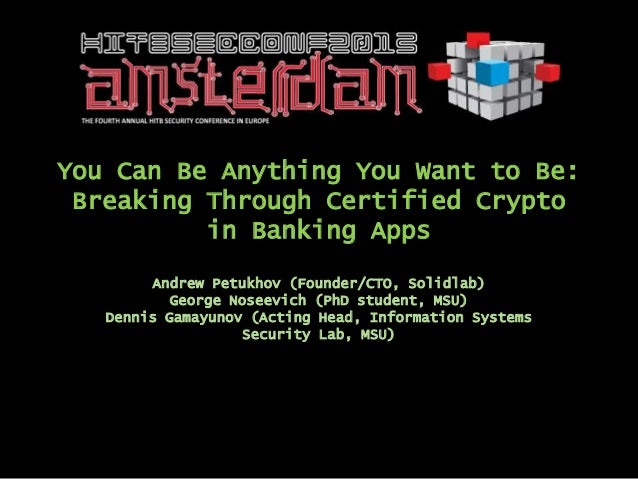 You Can Be Anything You Want to Be: Breaking Through Certified Crypto          in Banking Apps        Andrew Petukhov (Fou...