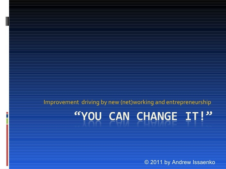 Improvement  driving by new (net)working and entrepreneurship  © 2011 by Andrew Issaenko